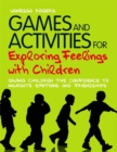 Games and Activities for Exploring Feelings with Children : Giving Children the Confidence to Navigate Emotions and Friendships - Book