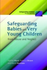 Safeguarding Babies and Very Young Children from Abuse and Neglect - Book
