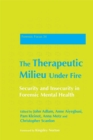 The Therapeutic Milieu Under Fire : Security and Insecurity in Forensic Mental Health - Book