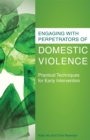 Engaging with Perpetrators of Domestic Violence : Practical Techniques for Early Intervention - Book