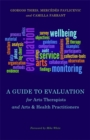 A Guide to Evaluation for Arts Therapists and Arts & Health Practitioners - Book