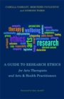 A Guide to Research Ethics for Arts Therapists and Arts & Health Practitioners - Book