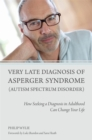 Very Late Diagnosis of Asperger Syndrome (Autism Spectrum Disorder) : How Seeking a Diagnosis in Adulthood Can Change Your Life - Book