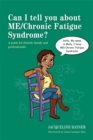 Can I tell you about ME/Chronic Fatigue Syndrome? : A Guide for Friends, Family and Professionals - Book