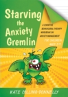 Starving the Anxiety Gremlin for Children Aged 5-9 : A Cognitive Behavioural Therapy Workbook on Anxiety Management - Book