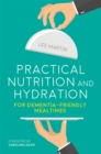 Practical Nutrition and Hydration for Dementia-Friendly Mealtimes - Book