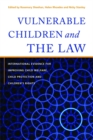 Vulnerable Children and the Law : International Evidence for Improving Child Welfare, Child Protection and Children's Rights - Book