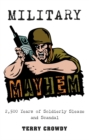 Military Mayhem : 2,500 Years of Soldierly Sleaze and Scandal - Book