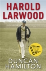 Harold Larwood : the Ashes Bowler who wiped out Australia - Book