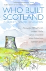 Who Built Scotland : Twenty-Five Journeys in Search of a Nation - Book
