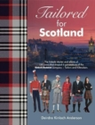 Tailored for Scotland : The stories and events of 150 years that shaped six generations of the Kinloch Anderson company, renowned as Tailors and Kiltmakers - Book