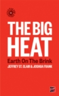 The Big Heat : Earth on the Brink - Book