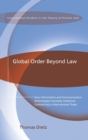 Global Order Beyond Law : How Information and Communication Technologies Facilitate Relational Contracting in International Trade - Book