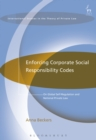 Enforcing Corporate Social Responsibility Codes : On Global Self-Regulation and National Private Law - Book