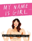 My Name is Girl : An Illustrated Guide to the Female Mind - Book