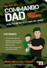 Commando Dad : Basic Training: How to be an Elite Dad or Carer. From Birth to Three Years - Book