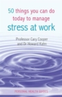 50 Things You Can Do Today to Manage Stress at Work - Book