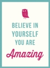 Believe in Yourself : You Are Amazing - Book