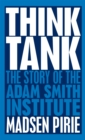 Think Tank : The Story of the Adam Smith Institute - eBook