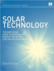 Solar Technology : The Earthscan Expert Guide to Using Solar Energy for Heating, Cooling and Electricity - Book