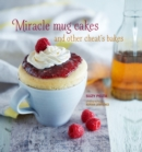Miracle Mug Cakes and Other Cheat's Bakes : 28 Quick and Easy Recipes for Tasty Treats - Book
