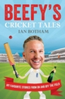 Beefy's Cricket Tales : My Favourite Stories from On and Off the Field - eBook
