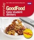 Good Food: Easy Student Dinners : Triple-tested Recipes - Book
