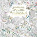 Millie Marotta's Tropical Wonderland : a colouring book adventure - Book