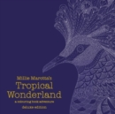 Millie Marotta's Tropical Wonderland Deluxe Edition : a colouring book adventure - Book
