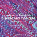 Science is Beautiful: Disease and Medicine : Under the Microscope - Book