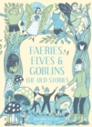 Faeries, Elves and Goblins : The Old Stories and fairy tales - eBook