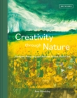 Creativity Through Nature : Foraged, Recycled and Natural Mixed-Media Art - Book