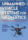 Unmanned Vehicle Systems for Geomatics : Towards Robotic Mapping - Book