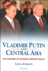 Vladimir Putin and Central Asia : The Shaping of Russian Foreign Policy - Book