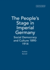 The People's Stage in Imperial Germany : Social Democracy and Culture 1890-1914 - Book