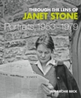 Through the Lens of Janet Stone : Portraits, 1953-1979 - Book