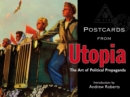 Postcards from Utopia : The Art of Political Propaganda - Book