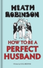 Heath Robinson: How to be a Perfect Husband - Book