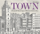 Town : Prints and Drawings of Britain Before 1800 - Book