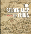 The Selden Map of China : A New Understanding of the Ming Dynasty - Book