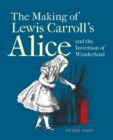 Making of Lewis Carroll's Alice and the Invention of Wonderland, The - Book