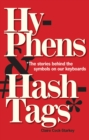 Hyphens & Hashtags* : *The Stories behind the symbols on our keyboard - Book