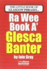 The Wee Book a Glesca Banter : An A-Z of Glasgow Phrases - Book