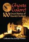 Ghosts Galore! : 100 Great Stories of Haunted Scotland - Book