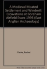 EAA 11: A Medieval Moated Settlement and Windmill : Excavations at Boreham Airfield Essex 1996 - Book