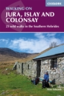 Walking on Jura, Islay and Colonsay : 23 wild walks in the Southern Hebrides - Book