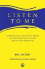 Listen To Me : Communicating the Needs of People with Profound Intellectual and Multiple Disabilities - Book