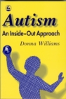 Autism: An Inside-Out Approach : An Innovative Look at the 'Mechanics' of 'Autism' and its Developmental 'Cousins' - Book