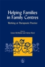 Helping Families in Family Centres : Working at Therapeutic Practice - Book