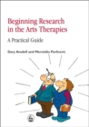 Beginning Research in the Arts Therapies : A Practical Guide - Book